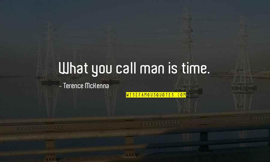 Sheerah Quotes By Terence McKenna: What you call man is time.
