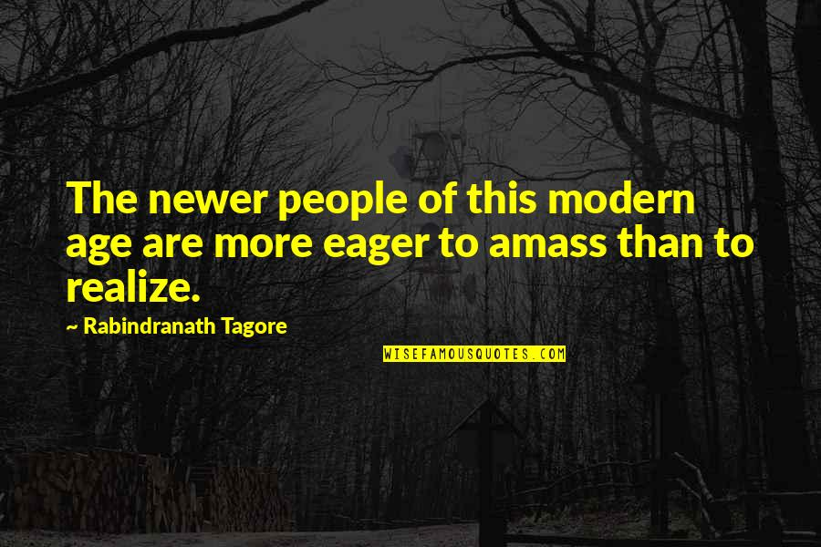 Sheikh Hasina Quotes By Rabindranath Tagore: The newer people of this modern age are