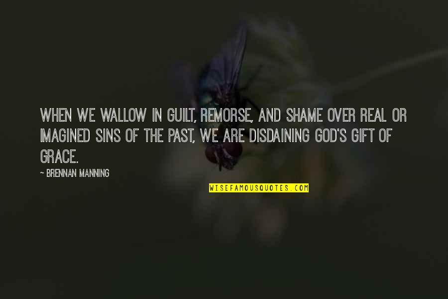 Sheila Cassidy Quotes By Brennan Manning: When we wallow in guilt, remorse, and shame
