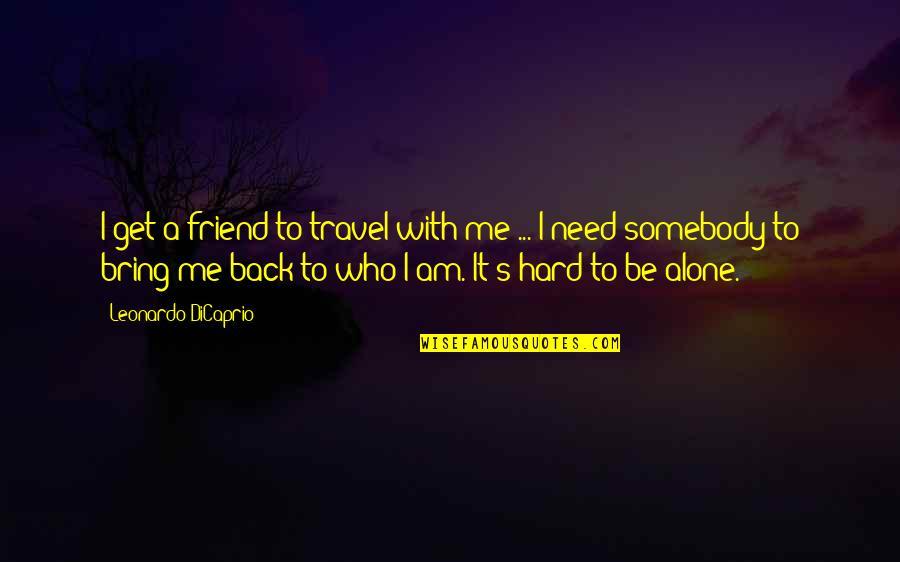 Sheila Cassidy Quotes By Leonardo DiCaprio: I get a friend to travel with me
