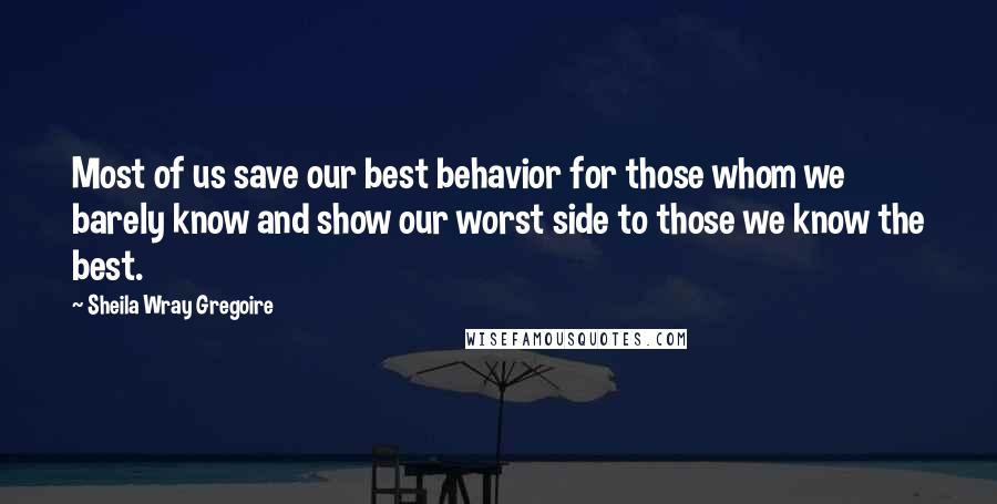 Sheila Wray Gregoire quotes: Most of us save our best behavior for those whom we barely know and show our worst side to those we know the best.