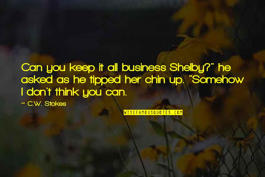 "Shelby's Quotes By C.W. Stokes: Can you keep it all business Shelby?"" he"
