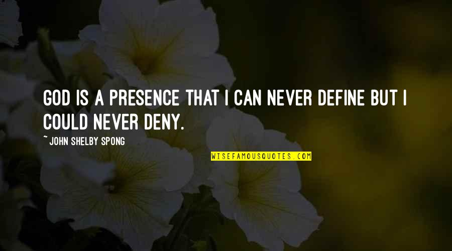 Shelby's Quotes By John Shelby Spong: God is a presence that I can never