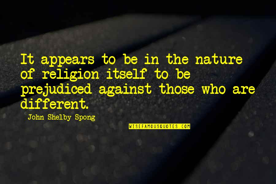 Shelby's Quotes By John Shelby Spong: It appears to be in the nature of