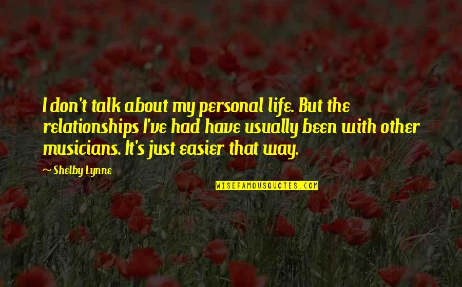 Shelby's Quotes By Shelby Lynne: I don't talk about my personal life. But