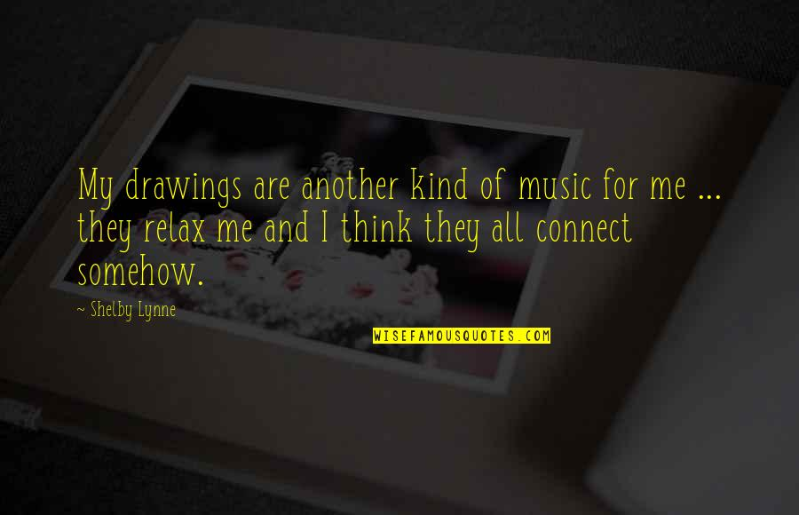 Shelby's Quotes By Shelby Lynne: My drawings are another kind of music for