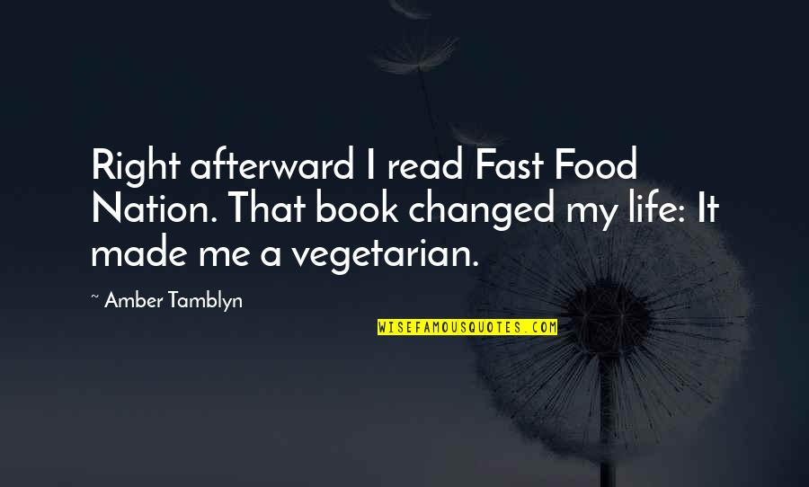 Sheldon Cahoon Quotes By Amber Tamblyn: Right afterward I read Fast Food Nation. That