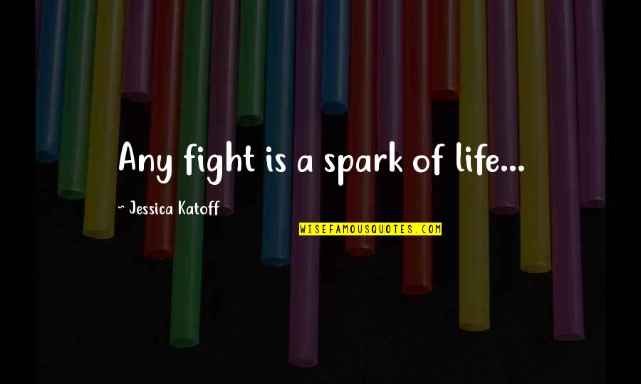 Sheldon Cahoon Quotes By Jessica Katoff: Any fight is a spark of life...