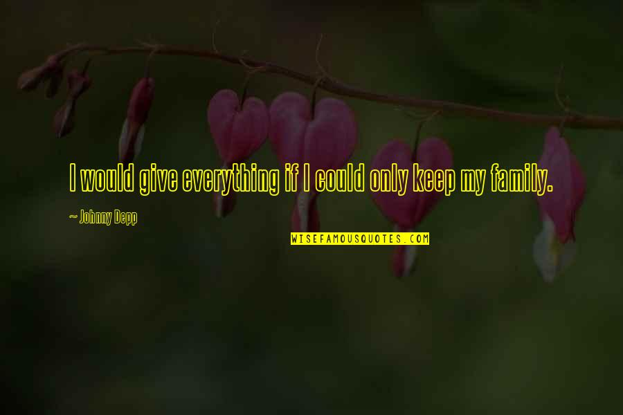 Sheldon Cahoon Quotes By Johnny Depp: I would give everything if I could only