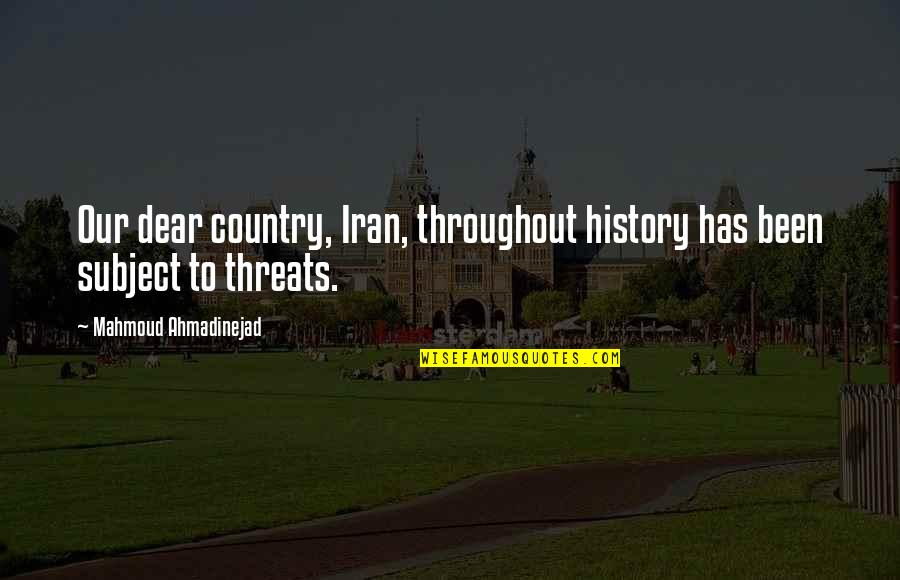 Sheldon Cahoon Quotes By Mahmoud Ahmadinejad: Our dear country, Iran, throughout history has been