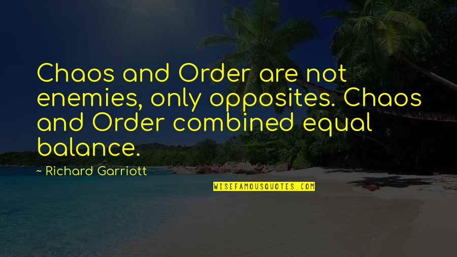 Sheldon Cahoon Quotes By Richard Garriott: Chaos and Order are not enemies, only opposites.