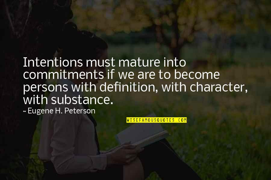 Sheldon Glashow Quotes By Eugene H. Peterson: Intentions must mature into commitments if we are