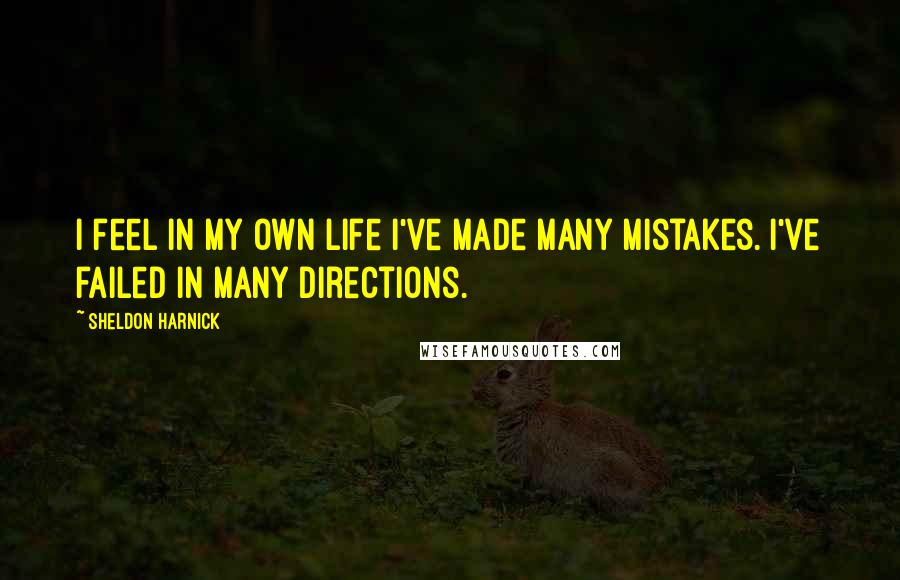 Sheldon Harnick quotes: I feel in my own life I've made many mistakes. I've failed in many directions.
