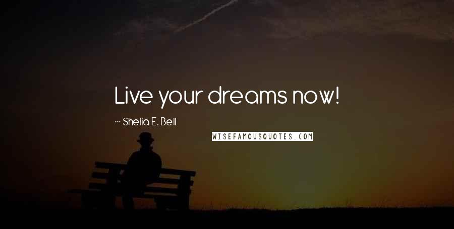 Shelia E. Bell quotes: Live your dreams now!