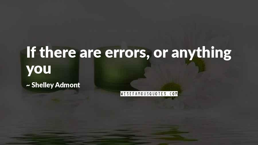 Shelley Admont quotes: If there are errors, or anything you