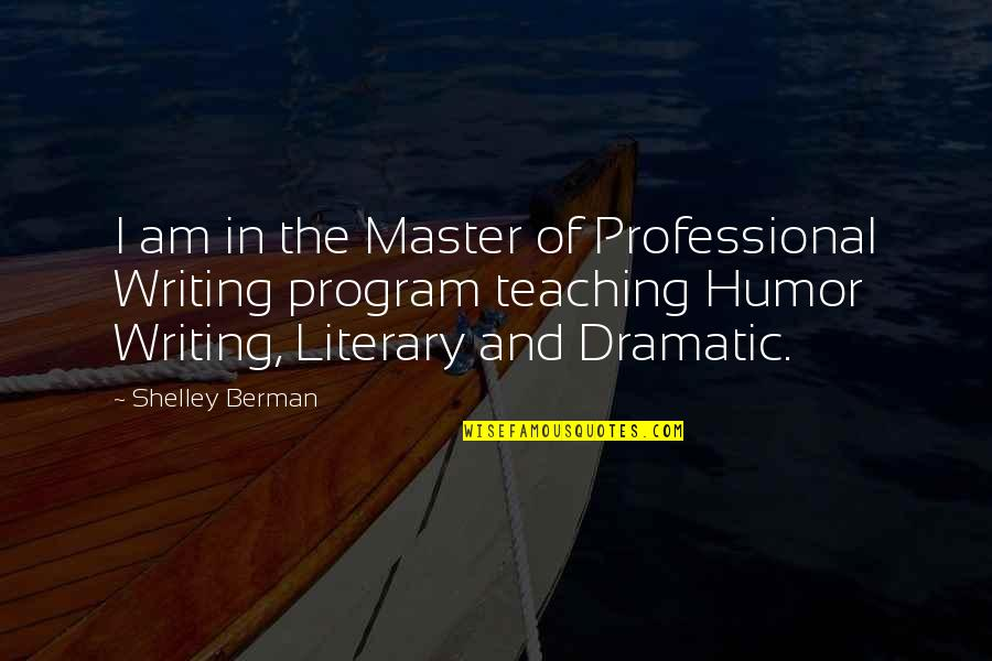 Shelley Berman Quotes By Shelley Berman: I am in the Master of Professional Writing