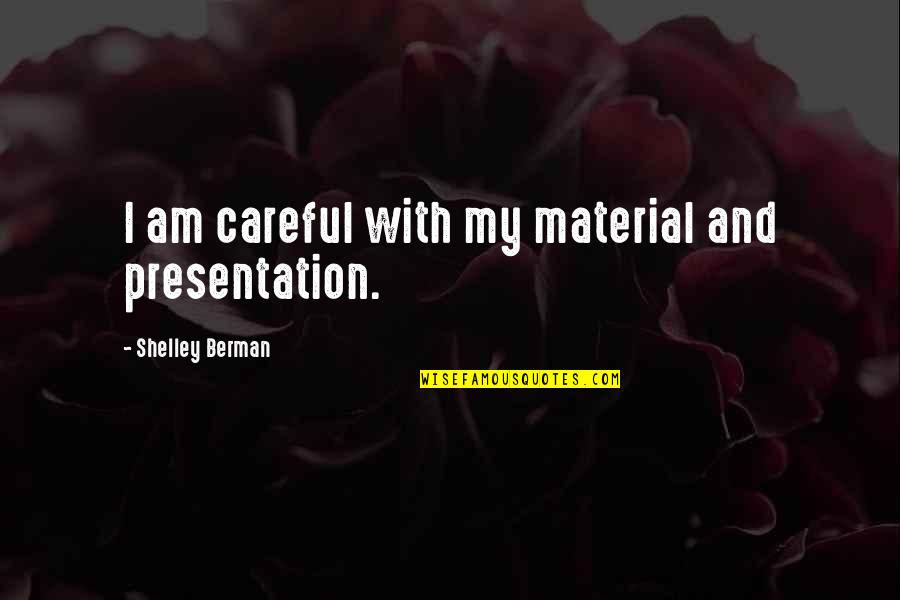 Shelley Berman Quotes By Shelley Berman: I am careful with my material and presentation.