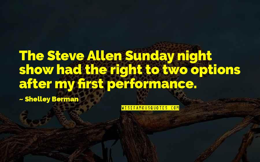 Shelley Berman Quotes By Shelley Berman: The Steve Allen Sunday night show had the
