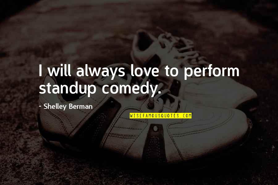 Shelley Berman Quotes By Shelley Berman: I will always love to perform standup comedy.