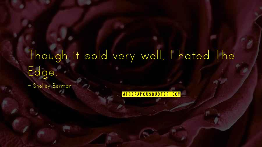 Shelley Berman Quotes By Shelley Berman: Though it sold very well, I hated The