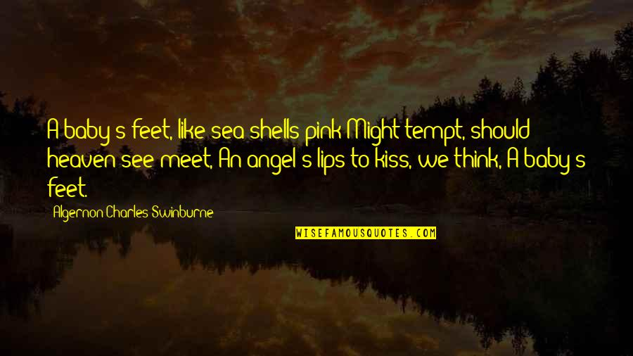 Shells Quotes By Algernon Charles Swinburne: A baby's feet, like sea-shells pink Might tempt,