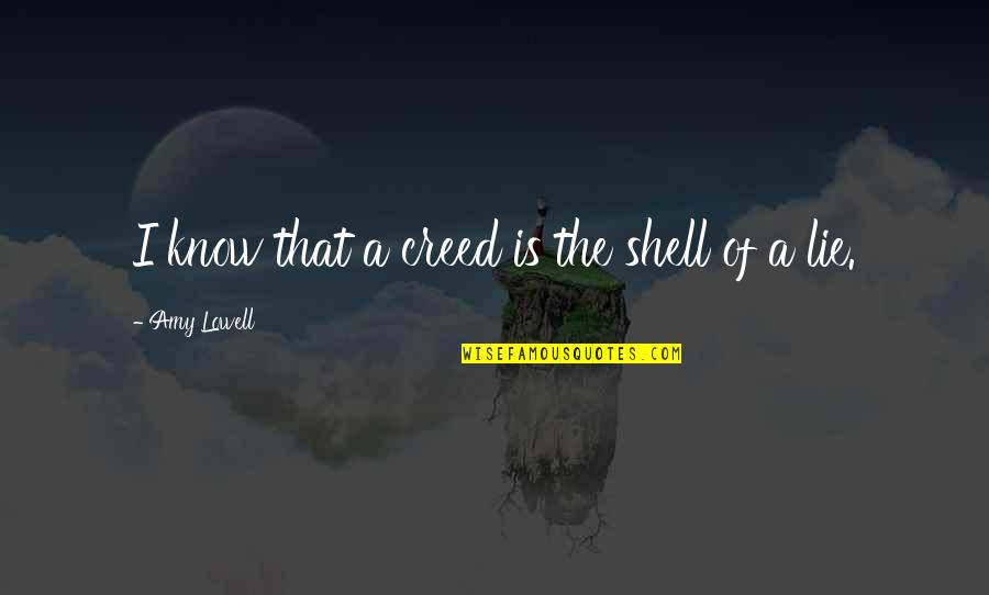 Shells Quotes By Amy Lowell: I know that a creed is the shell