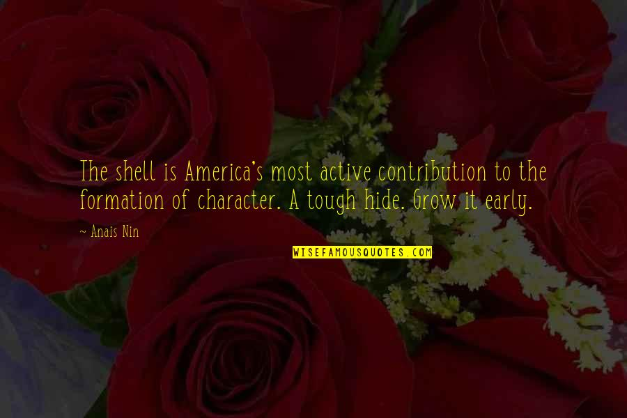 Shells Quotes By Anais Nin: The shell is America's most active contribution to