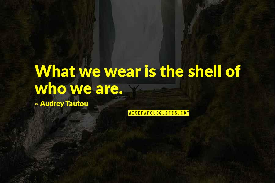 Shells Quotes By Audrey Tautou: What we wear is the shell of who