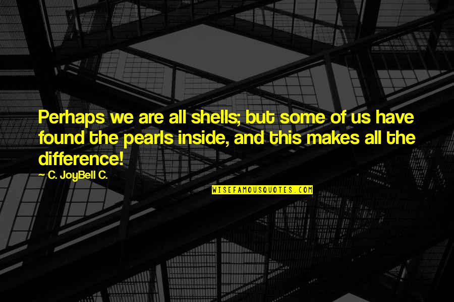 Shells Quotes By C. JoyBell C.: Perhaps we are all shells; but some of