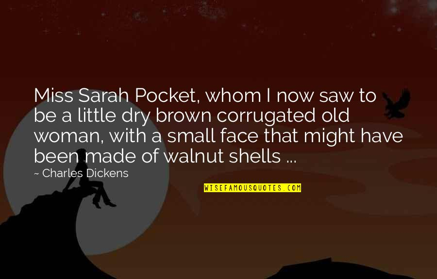 Shells Quotes By Charles Dickens: Miss Sarah Pocket, whom I now saw to