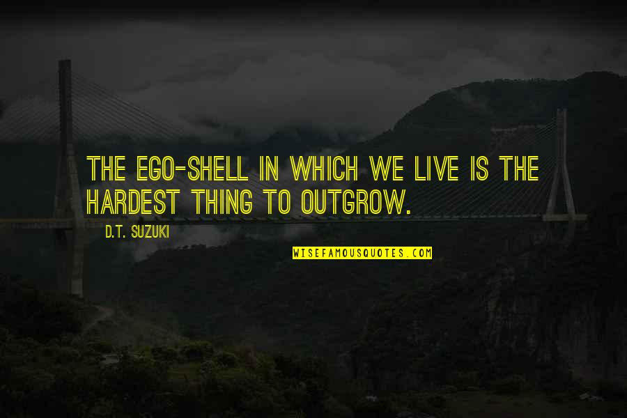 Shells Quotes By D.T. Suzuki: The ego-shell in which we live is the