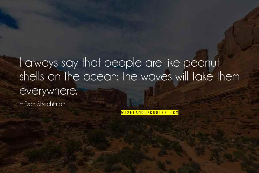 Shells Quotes By Dan Shechtman: I always say that people are like peanut