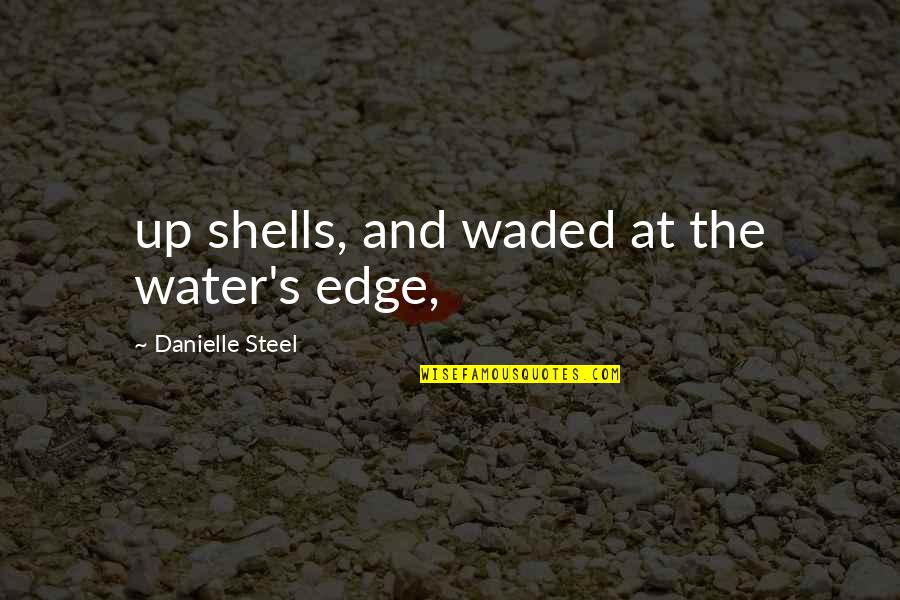 Shells Quotes By Danielle Steel: up shells, and waded at the water's edge,