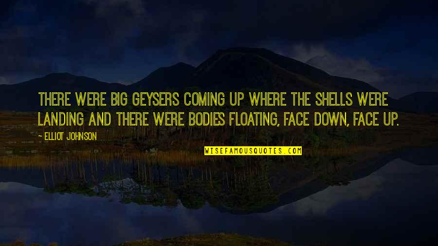 Shells Quotes By Elliot Johnson: There were big geysers coming up where the