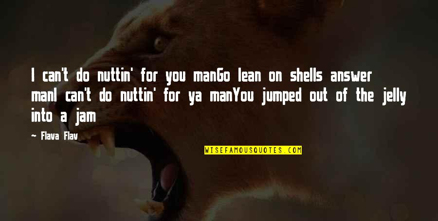 Shells Quotes By Flava Flav: I can't do nuttin' for you manGo lean