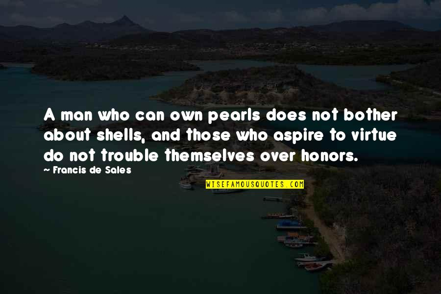 Shells Quotes By Francis De Sales: A man who can own pearls does not
