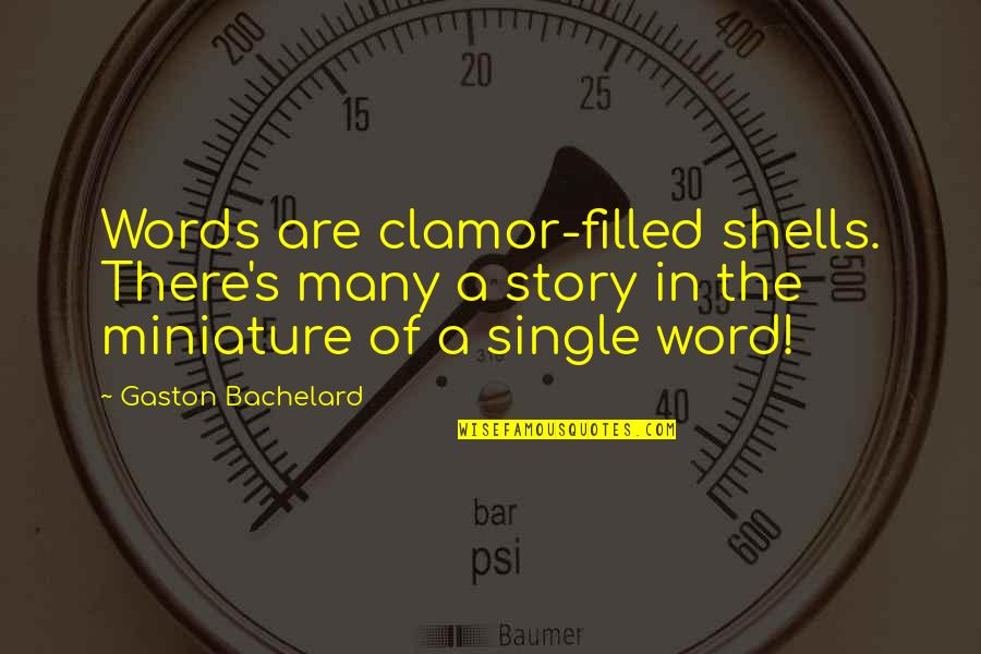 Shells Quotes By Gaston Bachelard: Words are clamor-filled shells. There's many a story
