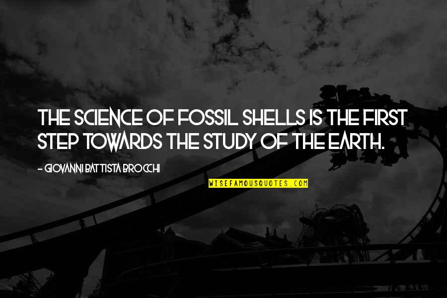 Shells Quotes By Giovanni Battista Brocchi: The science of fossil shells is the first
