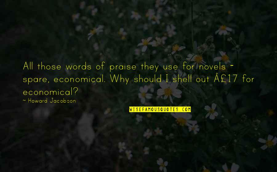 Shells Quotes By Howard Jacobson: All those words of praise they use for