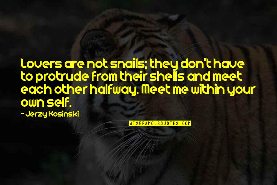 Shells Quotes By Jerzy Kosinski: Lovers are not snails; they don't have to