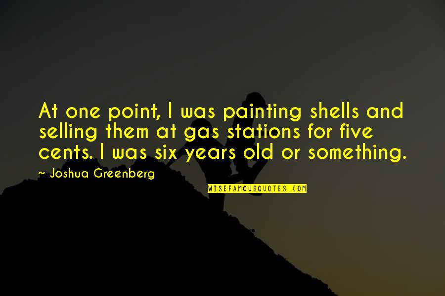 Shells Quotes By Joshua Greenberg: At one point, I was painting shells and