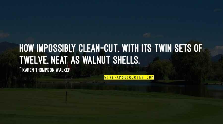 Shells Quotes By Karen Thompson Walker: How impossibly clean-cut, with its twin sets of