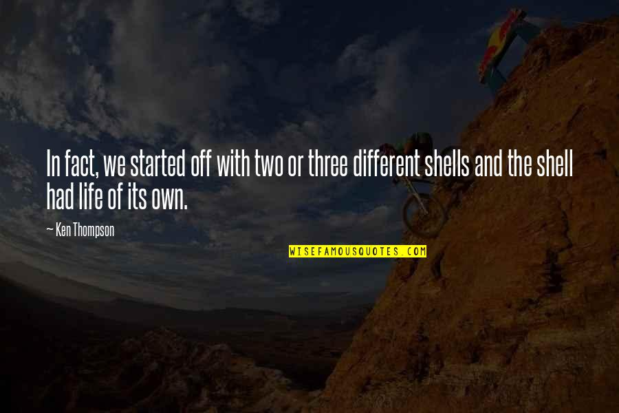 Shells Quotes By Ken Thompson: In fact, we started off with two or