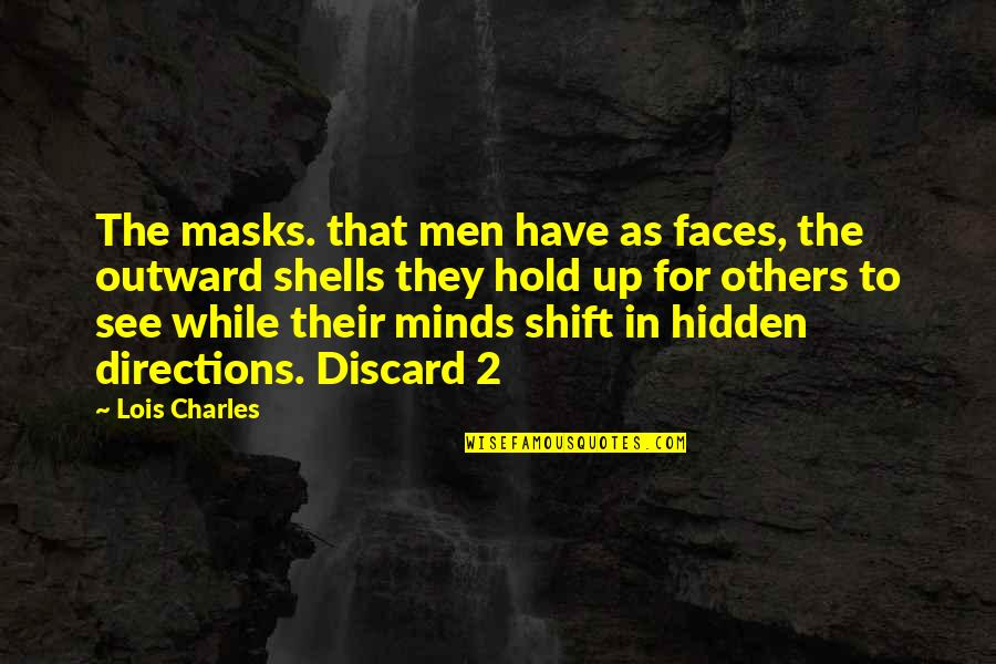 Shells Quotes By Lois Charles: The masks. that men have as faces, the