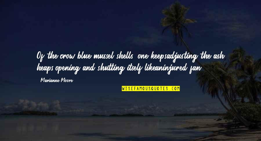 Shells Quotes By Marianne Moore: Of the crow-blue mussel shells, one keepsadjusting the