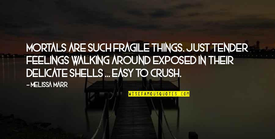 Shells Quotes By Melissa Marr: Mortals are such fragile things. Just tender feelings