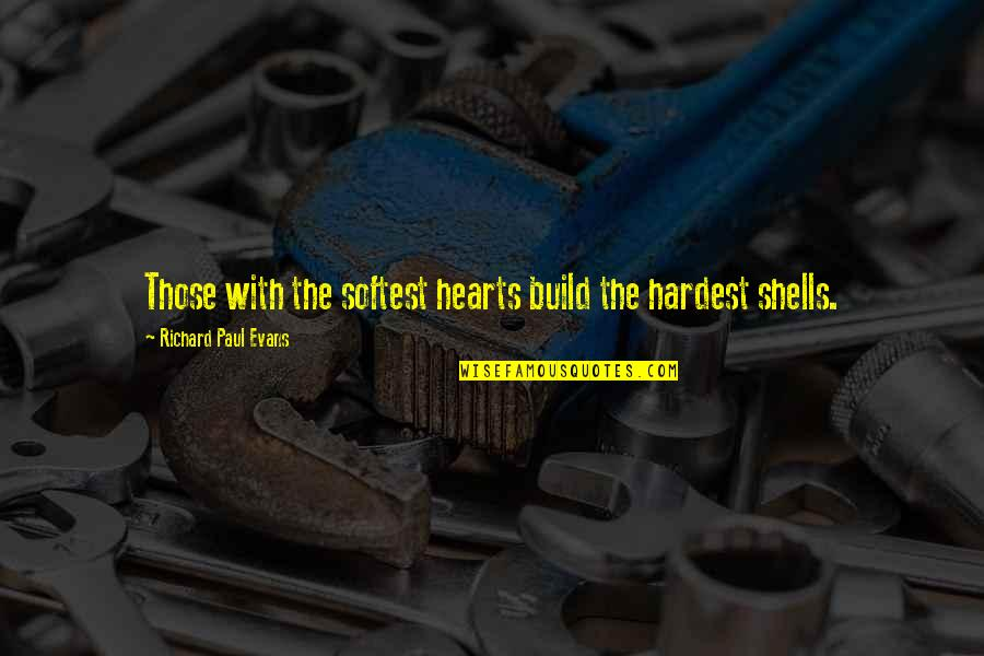 Shells Quotes By Richard Paul Evans: Those with the softest hearts build the hardest