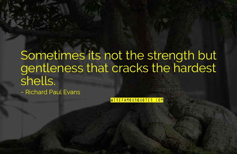 Shells Quotes By Richard Paul Evans: Sometimes its not the strength but gentleness that