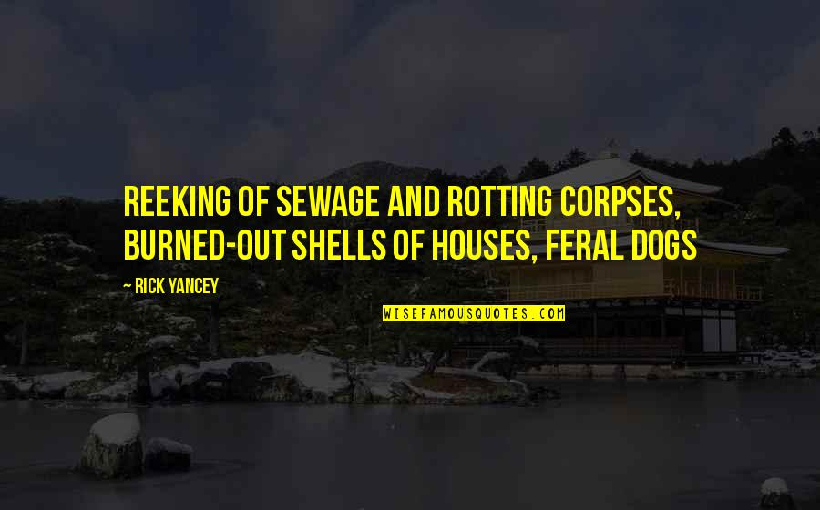 Shells Quotes By Rick Yancey: reeking of sewage and rotting corpses, burned-out shells