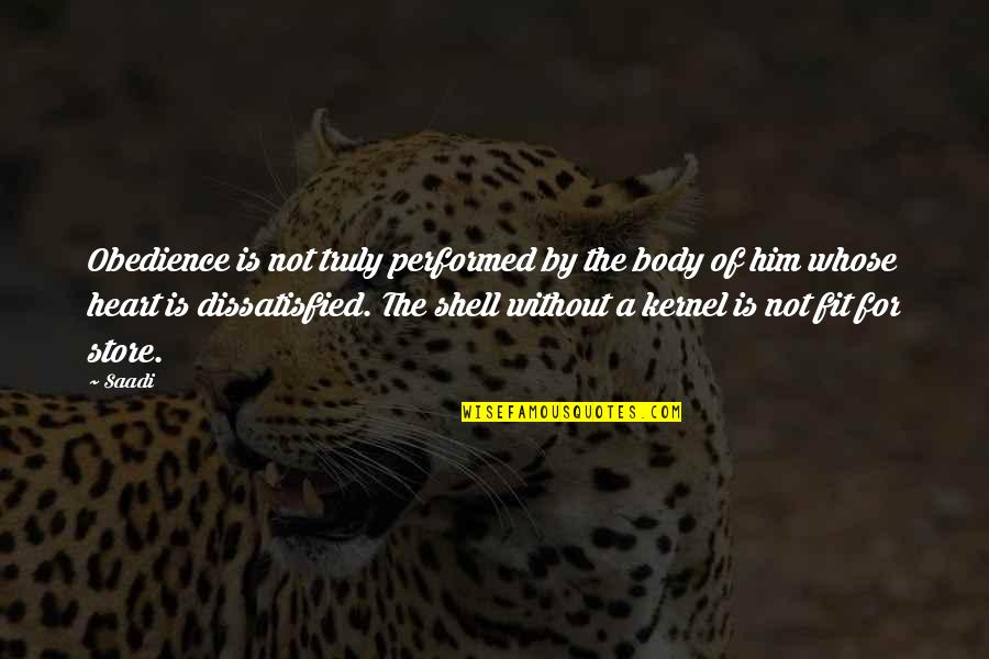Shells Quotes By Saadi: Obedience is not truly performed by the body